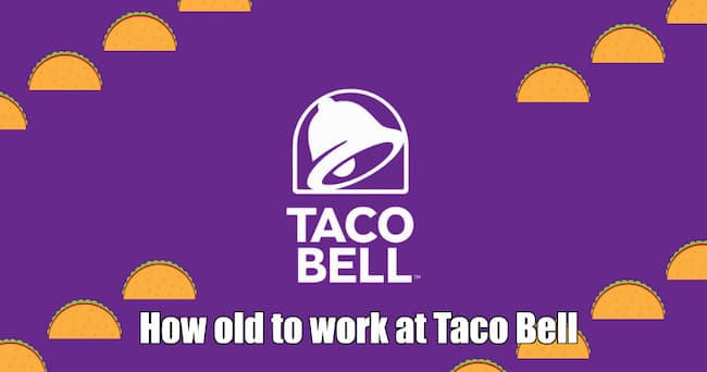 how old do you have to be to work at taco bell